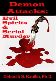 Demon Attacks: Evil Spirits & Serial Murder ebook by Deborah S. Kauflin