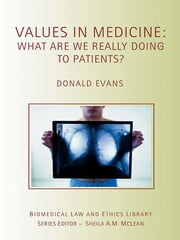 Values in Medicine - What are We Really Doing to Patients? ebook by Kobo.Web.Store.Products.Fields.ContributorFieldViewModel