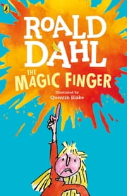 The Magic Finger ebook by Roald Dahl, Quentin Blake