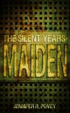 The Silent Years: Maiden ebook by Jennifer R. Povey