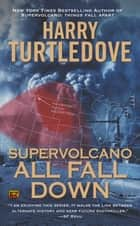 Supervolcano: All Fall Down ebook by Harry Turtledove