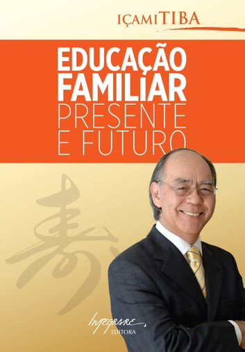 Educação familiar - presente e futuro ebook by Içami Tiba