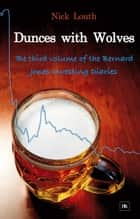 Dunces with Wolves - The third volume of the Bernard Jones Investing Diaries ebook by Nick Louth
