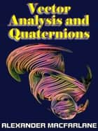 Vector Analysis and Quaternions ebook by Alexander Macfarlane