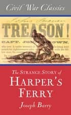 The Strange Story of Harper's Ferry (Civil War Classics) ebook by Joseph Barry, Civil War Classics