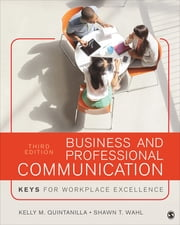 Business and Professional Communication - KEYS for Workplace Excellence ebook by Dr. Kelly M. Quintanilla,Dr. Shawn T. Wahl