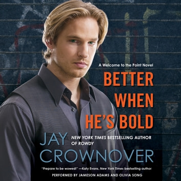 Better When He's Bold - A Welcome to the Point Novel audiobook by Jay Crownover