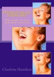 Fitface Facial Exercises: The book of face and neck exercises ebook by Charlotte Hamilton