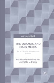 The Obamas and Mass Media - Race, Gender, Religion, and Politics ebook by Mia Moody-Ramirez,Jannette Dates