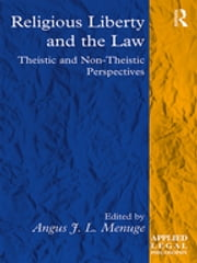 Religious Liberty and the Law - Theistic and Non-Theistic Perspectives ebook by Angus J. L. Menuge
