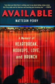 Available - A Memoir of Heartbreak, Hookups, Love and Brunch ebook by Matteson Perry