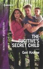 The Fugitive's Secret Child ebook by Geri Krotow