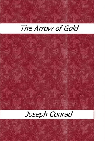 The Arrow of Gold ebook by Joseph Conrad