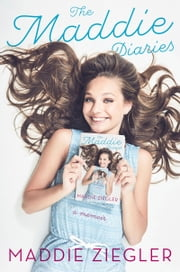The Maddie Diaries - A Memoir ebook by Maddie Ziegler