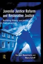 Juvenile Justice Reform and Restorative Justice eBook by Gordon Bazemore, Mara Schiff