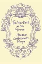 The She-Devil in the Mirror ebook by Horacio Castellanos Moya, Katherine Silver