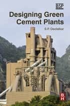 Designing Green Cement Plants ebook by S.P. Deolalkar