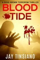 Blood Tide - A Doug Brown Terrorism Thriller ebook by Jay Tinsiano