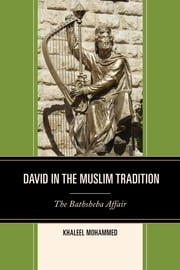 David in the Muslim Tradition - The Bathsheba Affair ebook by Khaleel Mohammed