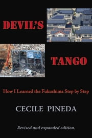 Devil's Tango - How I Learned the Fukushima Step by Step ebook by Cecile Pineda