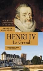 Henri IV, 1589-1610. Le Grand ebook by Georges Bordonove