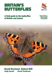 Britain's Butterflies: A Field Guide to the Butterflies of Britain and Ireland: A Field Guide to the Butterflies of Britain and Ireland ebook by Newland, David