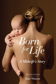 Born for Life - A Midwife's Story ebook by Julie Watson