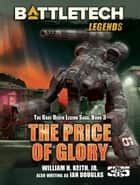 BattleTech Legends: The Price of Glory - (The Gray Death Legion Saga, Book Three) ebook by William H. Keith, Jr.