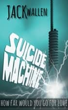 Suicide Machine ebook by Jack Wallen