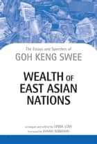Wealth of East Asian Nations ebook by Dr Goh Keng Swee