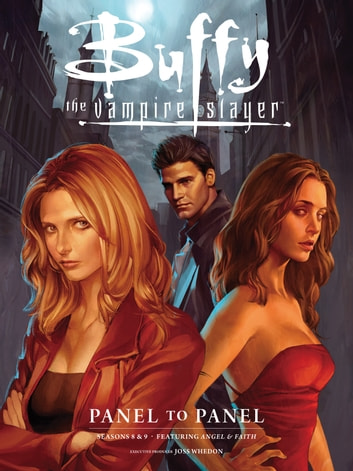 Buffy the Vampire Slayer: Panel to Panel-Season 8 & 9 ebook by Joss Whedon