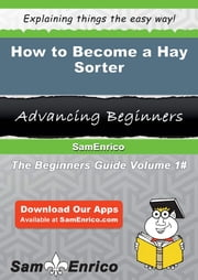 How to Become a Hay Sorter - How to Become a Hay Sorter ebook by Rosette Dowdy