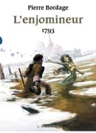 1793 - L'Enjomineur, T2 ebook by Pierre Bordage