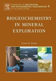 Biogeochemistry in Mineral Exploration ebook by Dunn, Colin E.