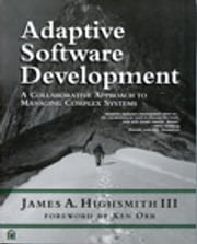 Adaptive Software Development - A Collaborative Approach to Managing Complex Systems ebook by Jim Highsmith