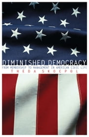 Diminished Democracy - From Membership to Management in American Civic Life ebook by Theda Skocpol