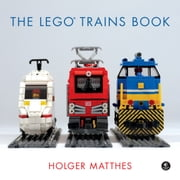 The LEGO Trains Book ebook by Holger Matthes