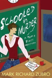 Schooled in Murder - A Tom and Scott Mystery ebook by Mark Richard Zubro