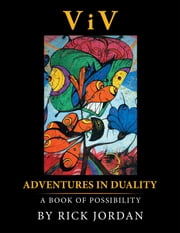 ViV:Adventures in Duality - A Book of Possibility ebook by Rick Jordan