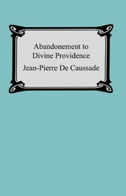 Abandonment To Divine Providence ebook by Jean-Pierre De Caussade