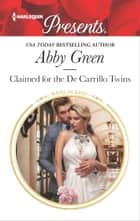 Claimed for the De Carrillo Twins - A Passionate Story of Scandalous Romance ebook by Abby Green