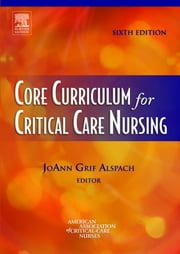 Core Curriculum for Critical Care Nursing ebook by JoAnn Grif Alspach,AACN