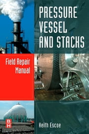 Pressure Vessel and Stacks Field Repair Manual ebook by Keith Escoe