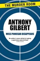 Miss Pinnegar Disappears ebook by Anthony Gilbert