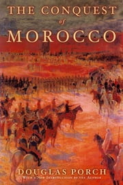 The Conquest of Morocco ebook by Douglas Porch