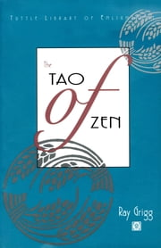 The Tao of Zen ebook by Ray Grigg,William Gaetz