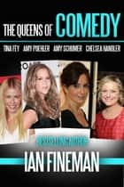 The Queens of Comedy: Amy Schumer, Tina Fey, Amy Poehler, and Chelsea Handler ebook by Ian Fineman