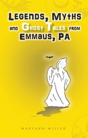 Legends, Myths and Ghost Tales from Emmaus, Pa ebook by MaryAnn Miller