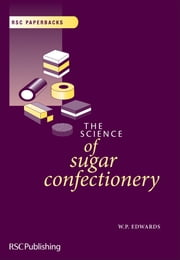 The Science of Sugar Confectionery ebook by William P Edwards