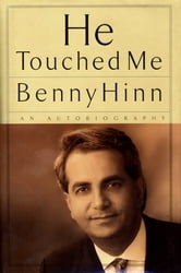He Touched Me - An Autobiography ebook by Benny Hinn